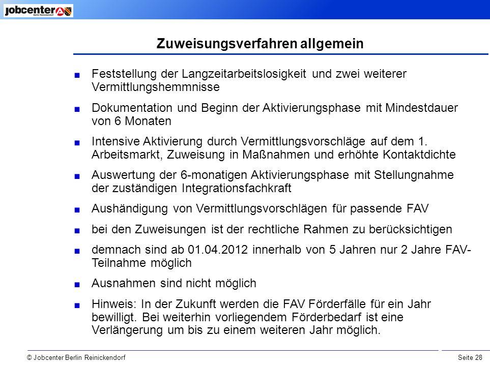 Seite 28 © Jobcenter Berlin Reinickendorf Feststellung der Langzeitarbeitslosigkeit und zwei weiterer Vermittlungshemmnisse Dokumentation und Beginn der Aktivierungsphase mit Mindestdauer von 6 Monaten Intensive Aktivierung durch Vermittlungsvorschläge auf dem 1.