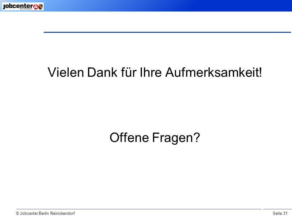 Seite 31 © Jobcenter Berlin Reinickendorf Vielen Dank für Ihre Aufmerksamkeit! Offene Fragen