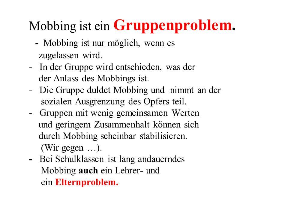 Mobbing ist ein Gruppenproblem. - Mobbing ist nur möglich, wenn es zugelassen wird.