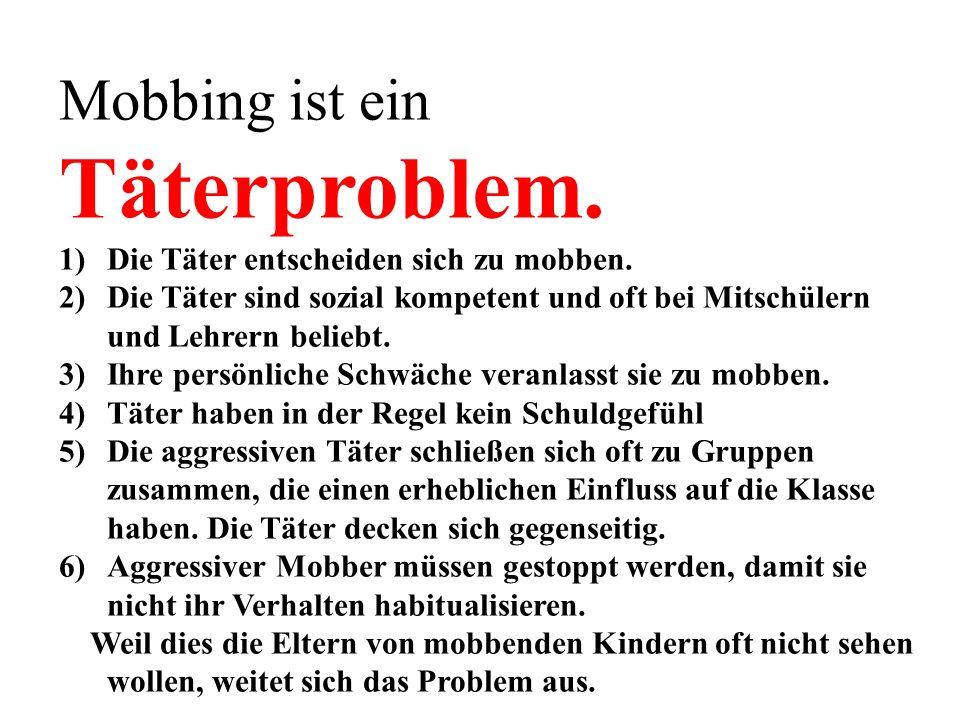 Mobbing ist ein Täterproblem. 1)Die Täter entscheiden sich zu mobben.