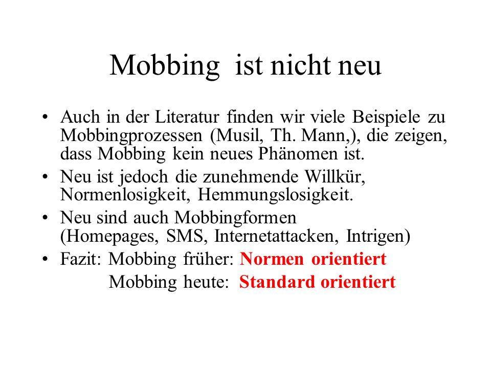 Mobbing ist nicht neu Auch in der Literatur finden wir viele Beispiele zu Mobbingprozessen (Musil, Th.