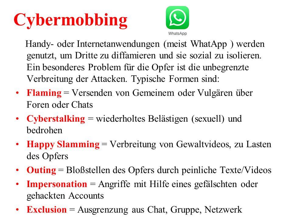 Cybermobbing Handy- oder Internetanwendungen (meist WhatApp ) werden genutzt, um Dritte zu diffamieren und sie sozial zu isolieren.
