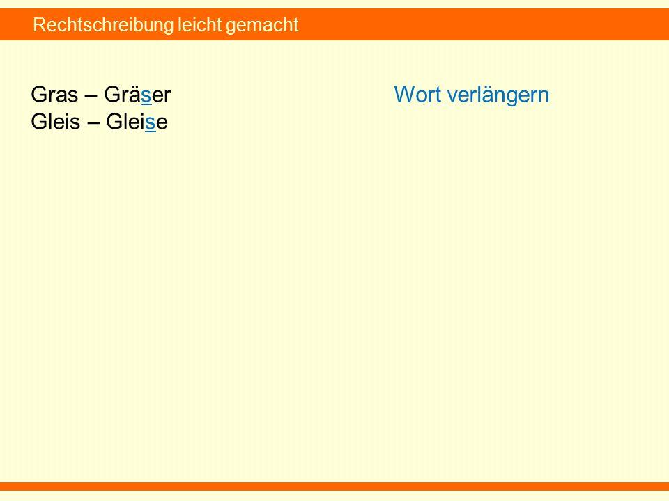 Rechtschreibung leicht gemacht Gras – Gräser Gleis – Gleise Wort verlängern