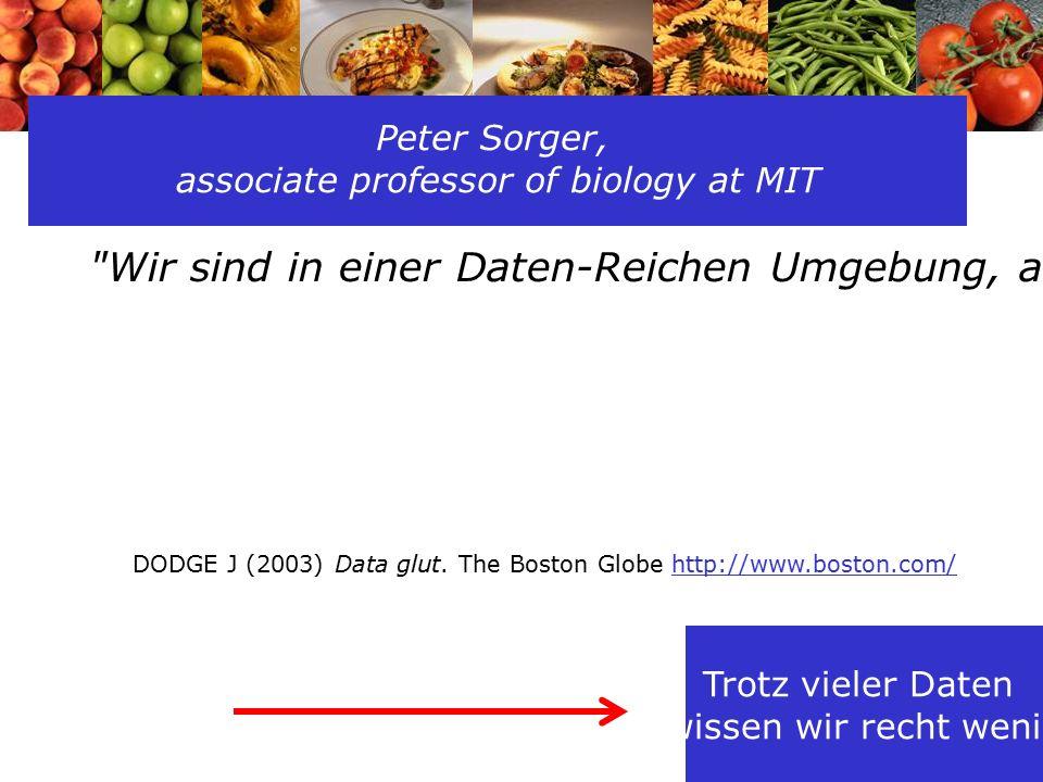29 Peter Sorger, associate professor of biology at MIT Wir sind in einer Daten-Reichen Umgebung, aber in Wirklichkeit sind wir arm an Informationen.