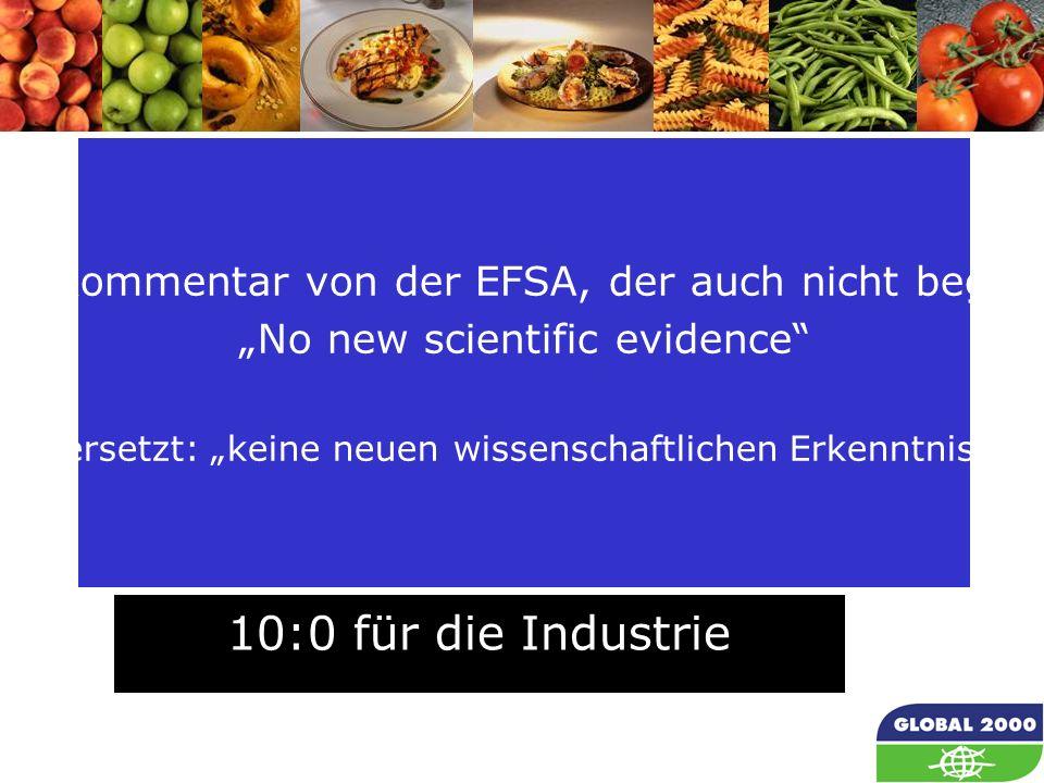 """69 Der einzige Kommentar von der EFSA, der auch nicht begründet wird: """"No new scientific evidence (übersetzt: """"keine neuen wissenschaftlichen Erkenntnisse ) 10:0 für die Industrie"""