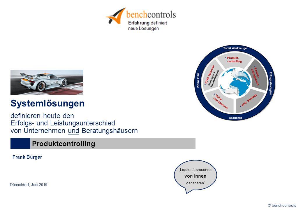 """© benchcontrols Frank Bürger Düsseldorf, Juni 2015 """"Liquiditätsreserven von innen generieren Systemlösungen definieren heute den Erfolgs- und Leistungsunterschied von Unternehmen und Beratungshäusern Produktcontrolling"""