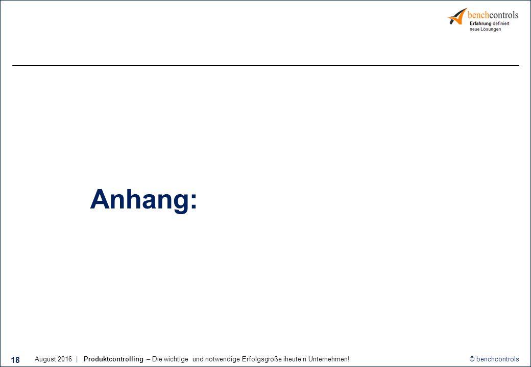 © benchcontrols Anhang: 18 August 2016 | Produktcontrolling – Die wichtige und notwendige Erfolgsgröße iheute n Unternehmen!