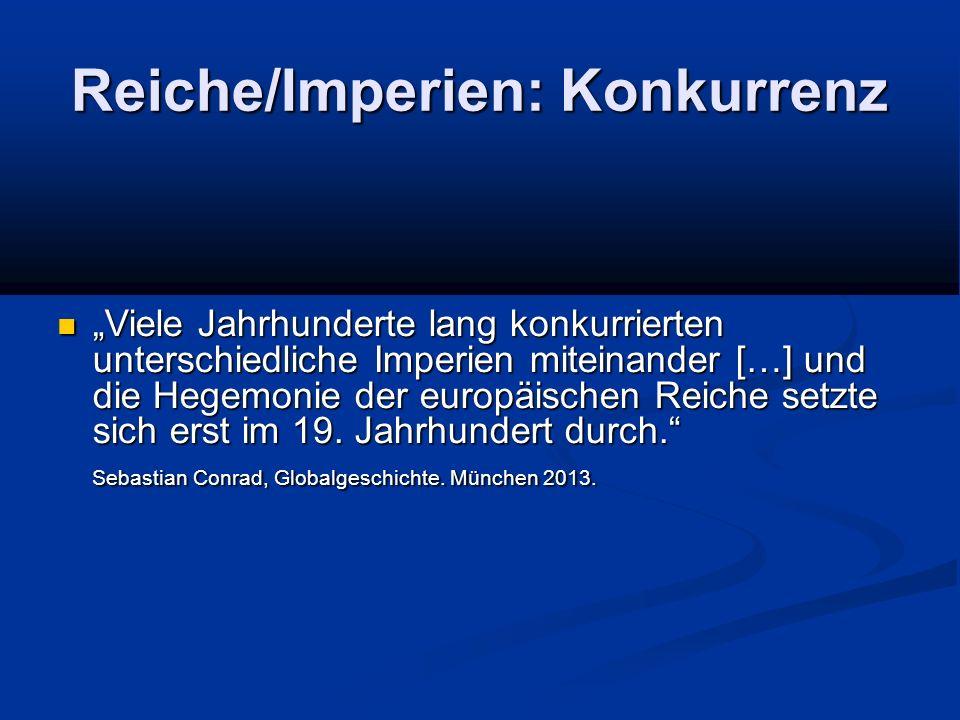 """Reiche/Imperien: Konkurrenz """"Viele Jahrhunderte lang konkurrierten unterschiedliche Imperien miteinander […] und die Hegemonie der europäischen Reiche setzte sich erst im 19."""