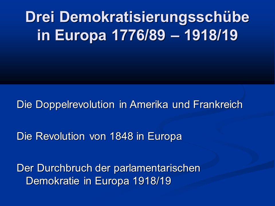 Drei Demokratisierungsschübe in Europa 1776/89 – 1918/19 Die Doppelrevolution in Amerika und Frankreich Die Revolution von 1848 in Europa Der Durchbruch der parlamentarischen Demokratie in Europa 1918/19