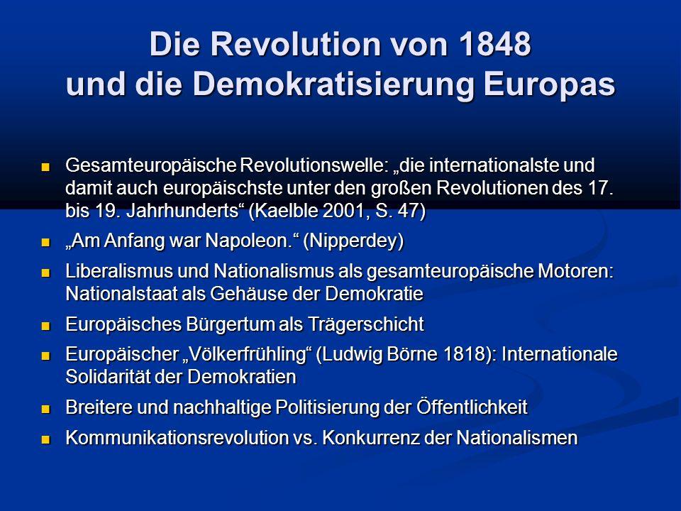 """Die Revolution von 1848 und die Demokratisierung Europas Gesamteuropäische Revolutionswelle: """"die internationalste und damit auch europäischste unter den großen Revolutionen des 17."""
