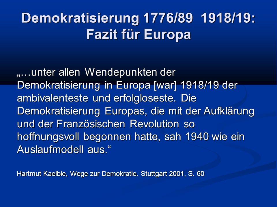 """Demokratisierung 1776/89 1918/19: Fazit für Europa """"…unter allen Wendepunkten der Demokratisierung in Europa [war] 1918/19 der ambivalenteste und erfolgloseste."""