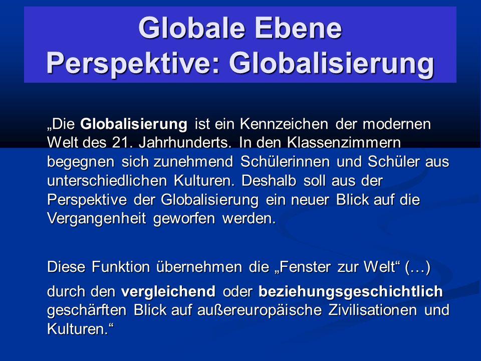 """Globale Ebene Perspektive: Globalisierung """"Die Globalisierung ist ein Kennzeichen der modernen Welt des 21."""