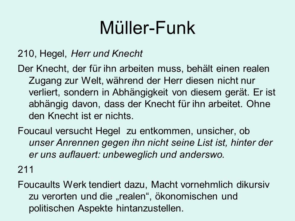 Müller-Funk 210, Hegel, Herr und Knecht Der Knecht, der für ihn arbeiten muss, behält einen realen Zugang zur Welt, während der Herr diesen nicht nur verliert, sondern in Abhängigkeit von diesem gerät.