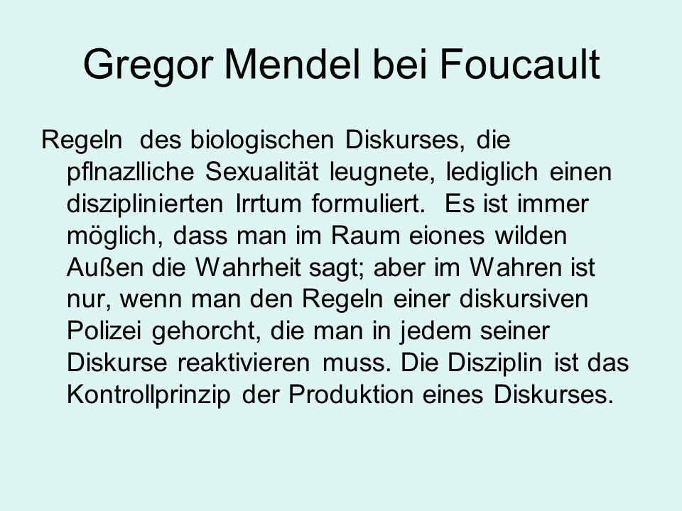 Gregor Mendel bei Foucault Regeln des biologischen Diskurses, die pflnazlliche Sexualität leugnete, lediglich einen disziplinierten Irrtum formuliert.