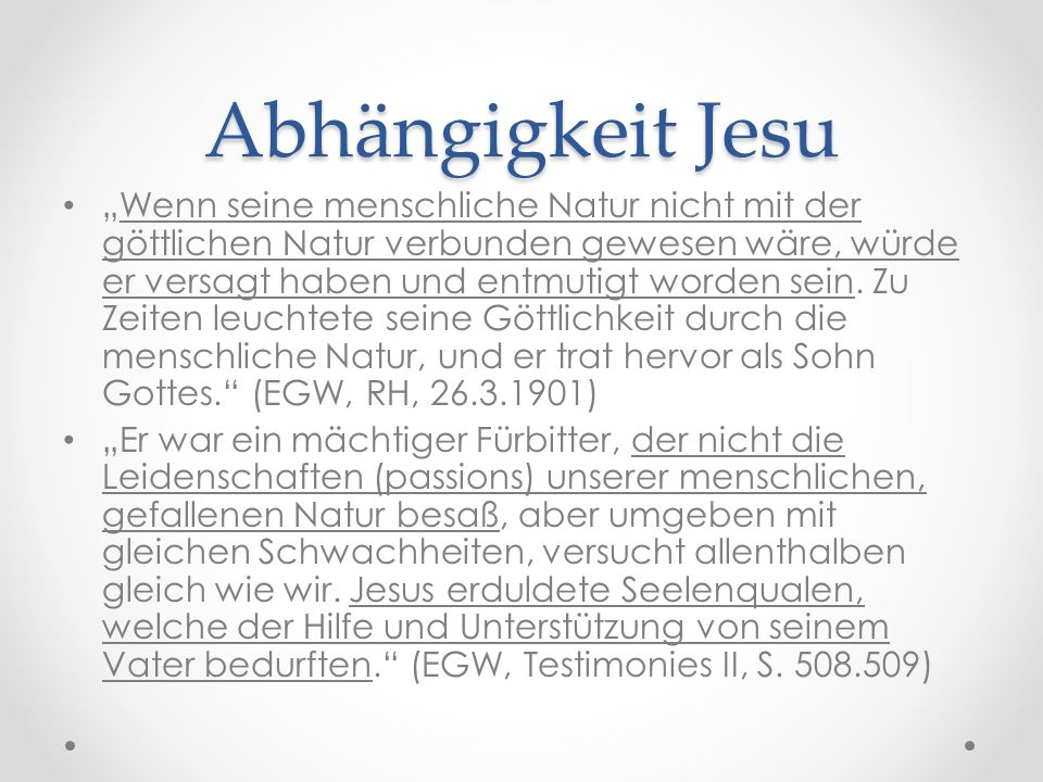 """Abhängigkeit Jesu """"Wenn seine menschliche Natur nicht mit der göttlichen Natur verbunden gewesen wäre, würde er versagt haben und entmutigt worden sein."""