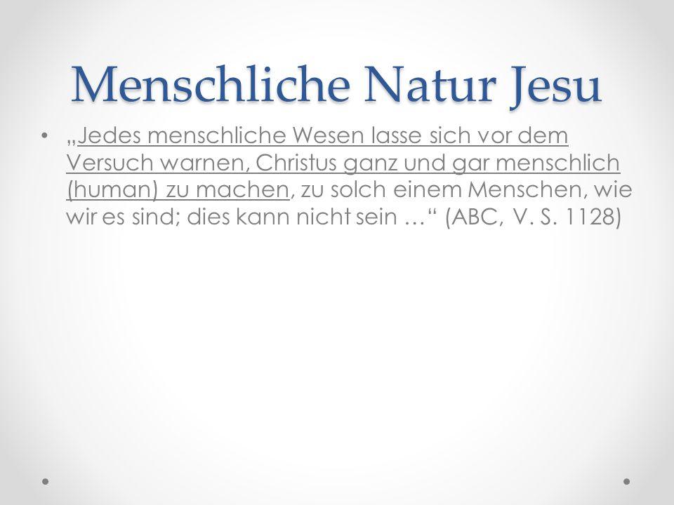 """Menschliche Natur Jesu """"Jedes menschliche Wesen lasse sich vor dem Versuch warnen, Christus ganz und gar menschlich (human) zu machen, zu solch einem Menschen, wie wir es sind; dies kann nicht sein … (ABC, V."""