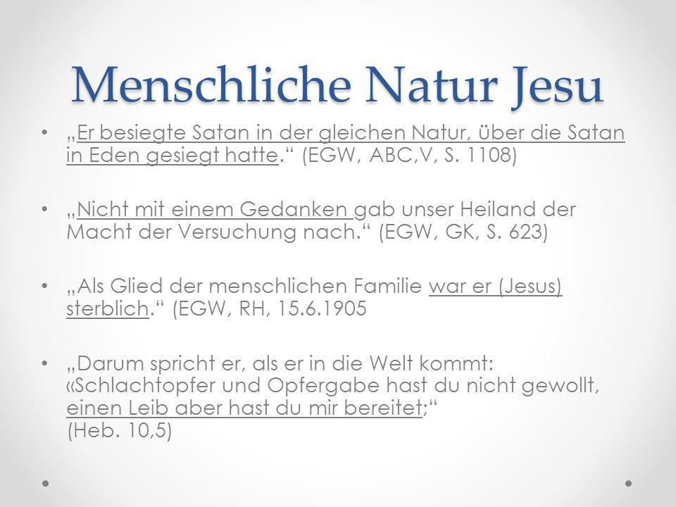 """Menschliche Natur Jesu """"Er besiegte Satan in der gleichen Natur, über die Satan in Eden gesiegt hatte. (EGW, ABC,V, S."""