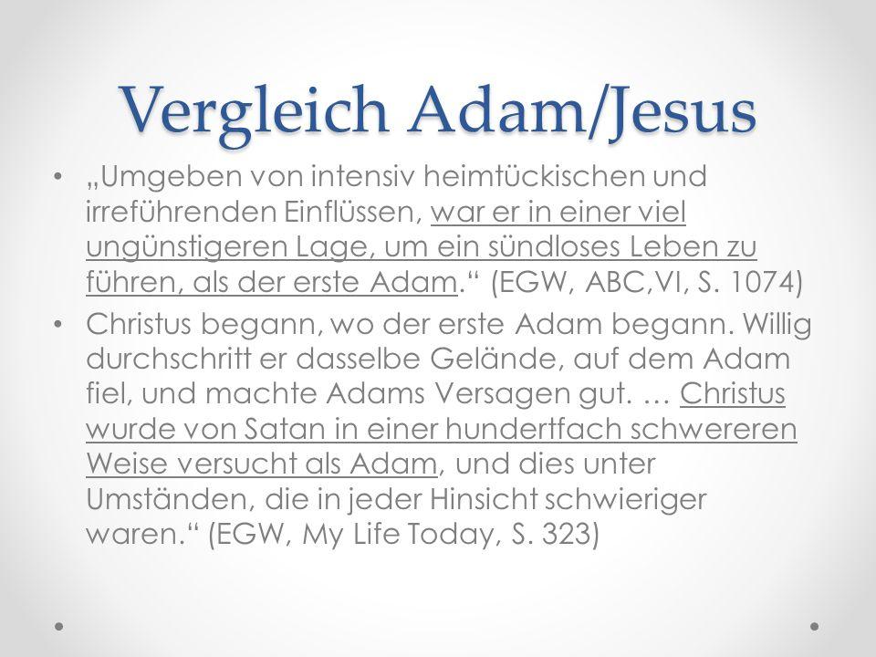 """Vergleich Adam/Jesus """"Umgeben von intensiv heimtückischen und irreführenden Einflüssen, war er in einer viel ungünstigeren Lage, um ein sündloses Leben zu führen, als der erste Adam. (EGW, ABC,VI, S."""