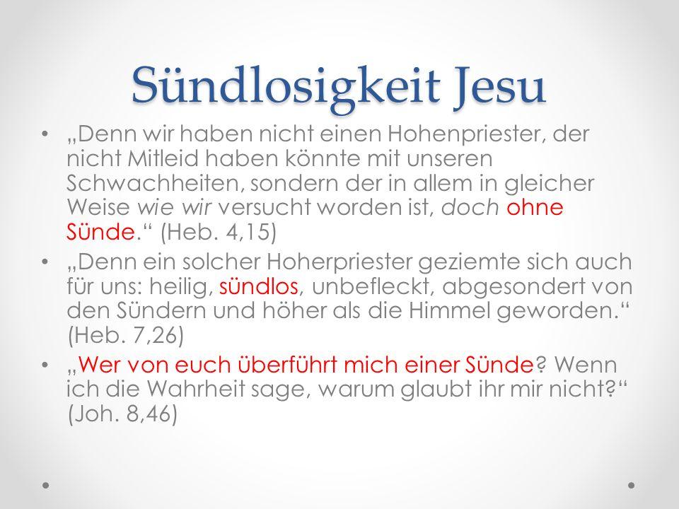 """Sündlosigkeit Jesu """"Denn wir haben nicht einen Hohenpriester, der nicht Mitleid haben könnte mit unseren Schwachheiten, sondern der in allem in gleicher Weise wie wir versucht worden ist, doch ohne Sünde. (Heb."""