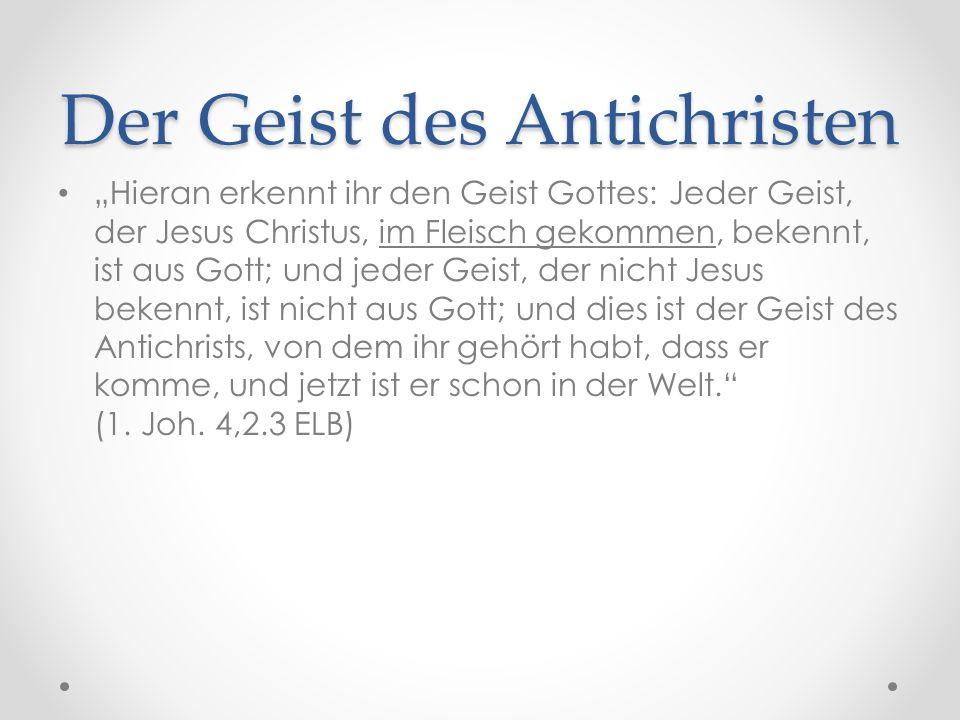 """Der Geist des Antichristen """"Hieran erkennt ihr den Geist Gottes: Jeder Geist, der Jesus Christus, im Fleisch gekommen, bekennt, ist aus Gott; und jeder Geist, der nicht Jesus bekennt, ist nicht aus Gott; und dies ist der Geist des Antichrists, von dem ihr gehört habt, dass er komme, und jetzt ist er schon in der Welt. (1."""