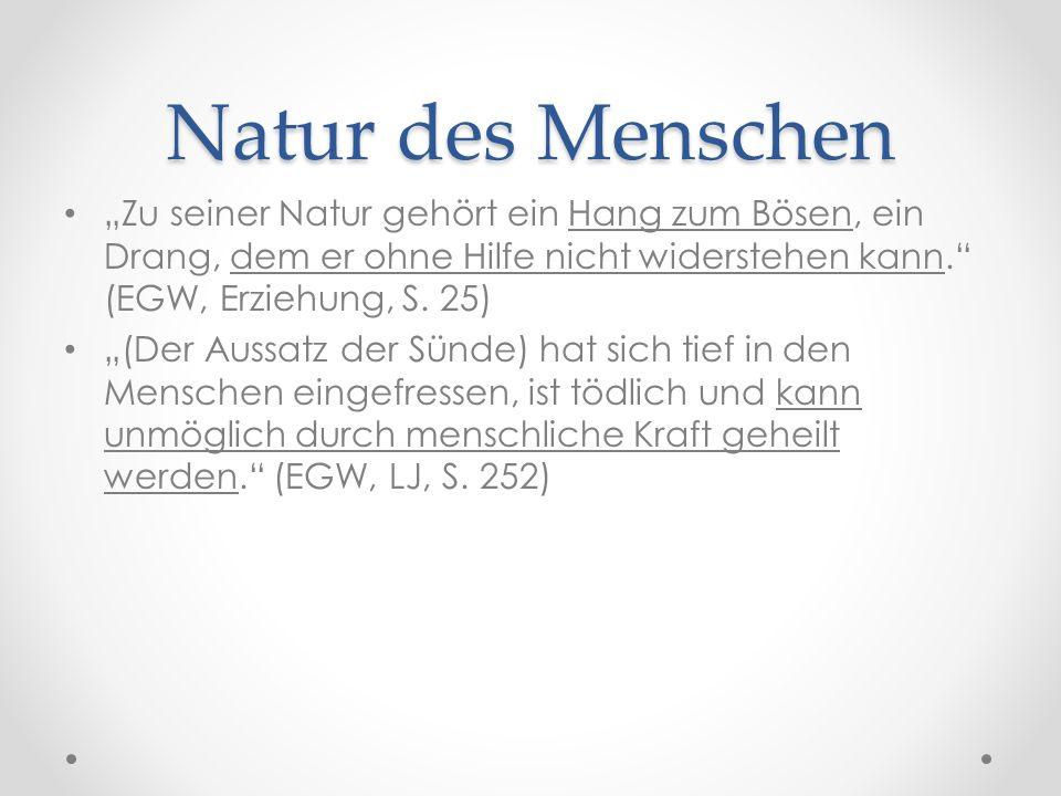 """Natur des Menschen """"Zu seiner Natur gehört ein Hang zum Bösen, ein Drang, dem er ohne Hilfe nicht widerstehen kann. (EGW, Erziehung, S."""