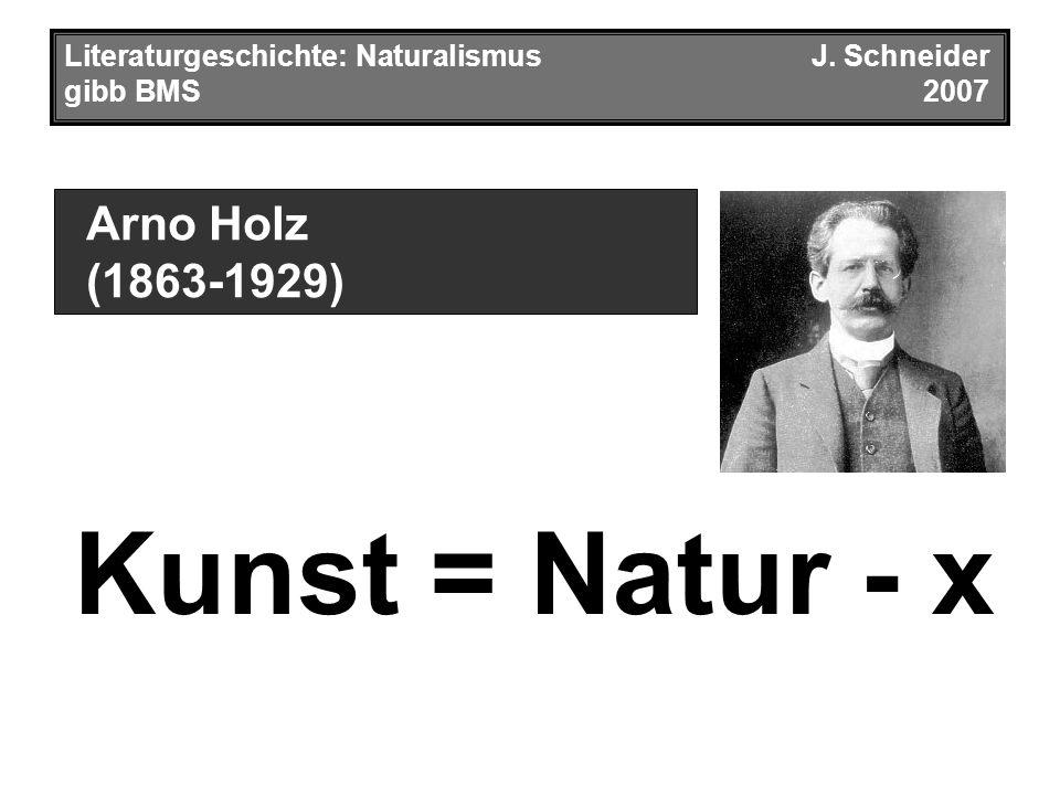 Arno Holz (1863-1929) Kunst = Natur - x Literaturgeschichte: NaturalismusJ. Schneider gibb BMS2007