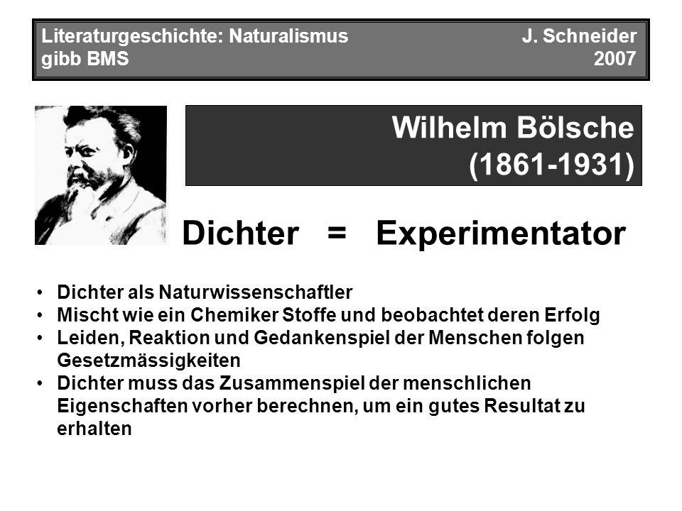Wilhelm Bölsche (1861-1931) Dichter = Experimentator Literaturgeschichte: NaturalismusJ.