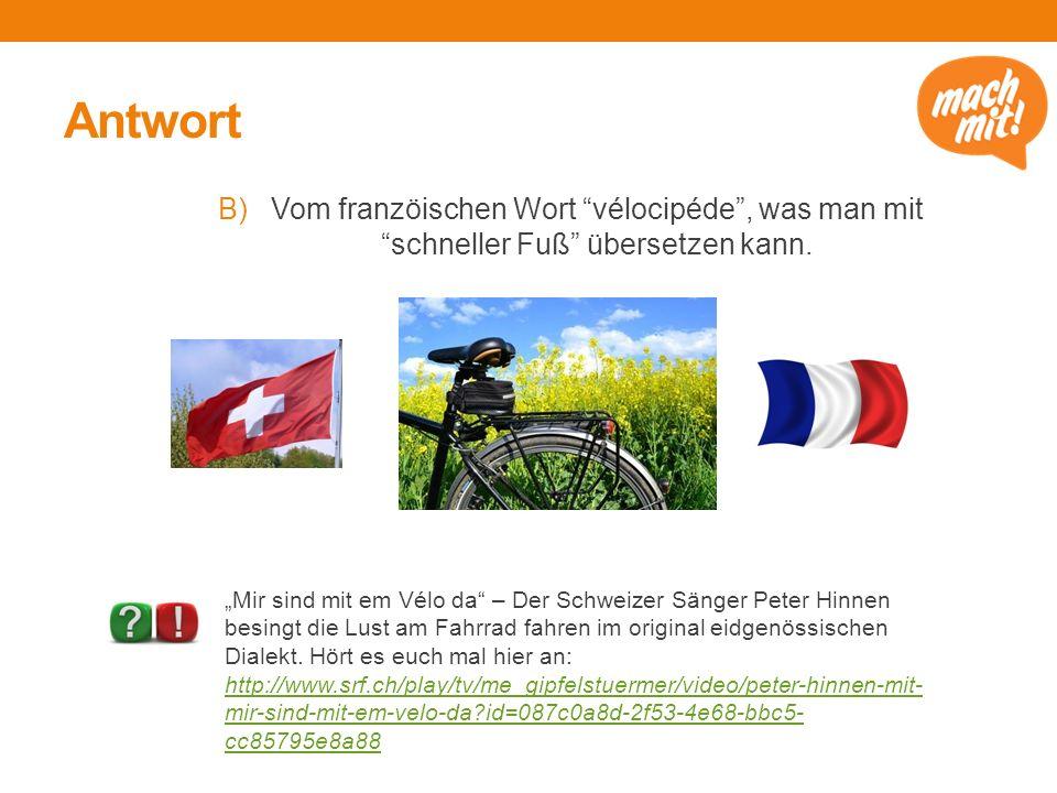 Antwort B)Vom franzöischen Wort vélocipéde , was man mit schneller Fuß übersetzen kann.