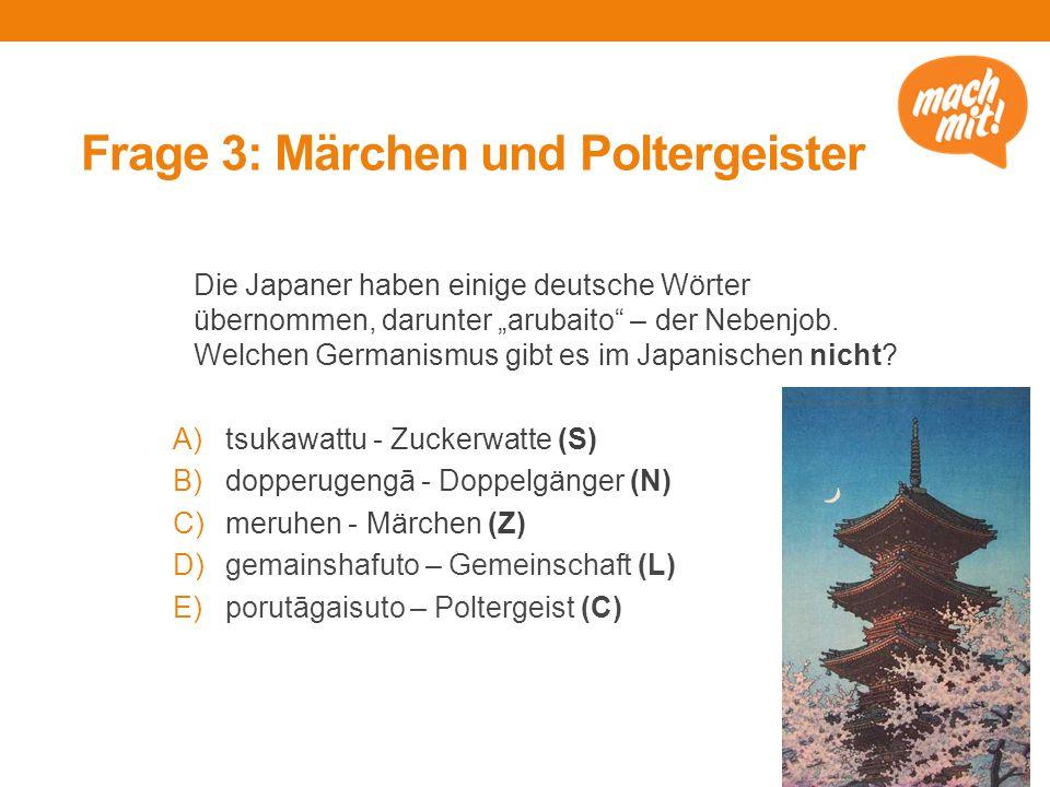"""Frage 3: Märchen und Poltergeister Die Japaner haben einige deutsche Wörter übernommen, darunter """"arubaito – der Nebenjob."""