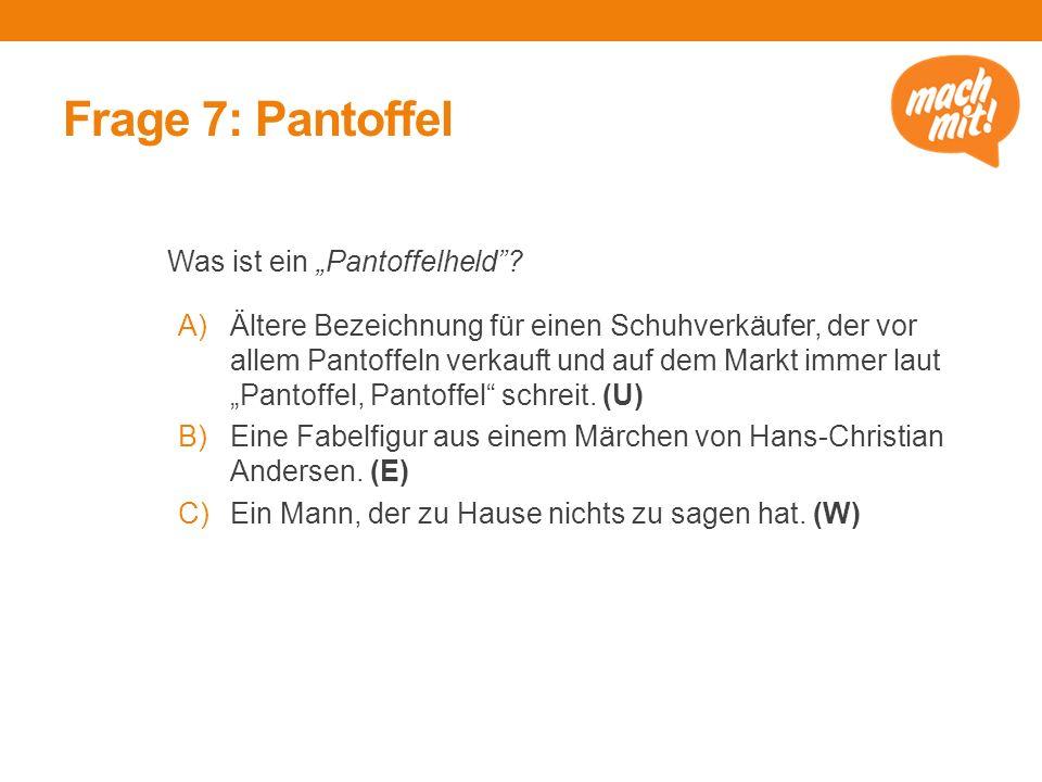 """Frage 7: Pantoffel Was ist ein """"Pantoffelheld ."""