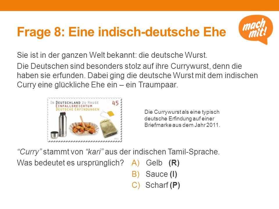 Frage 8: Eine indisch-deutsche Ehe Sie ist in der ganzen Welt bekannt: die deutsche Wurst.
