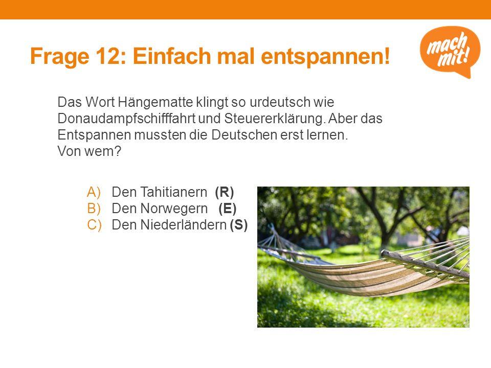 Frage 12: Einfach mal entspannen.