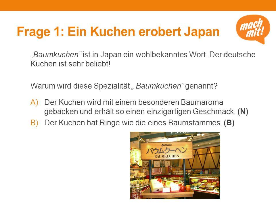 """Frage 1: Ein Kuchen erobert Japan """"Baumkuchen ist in Japan ein wohlbekanntes Wort."""