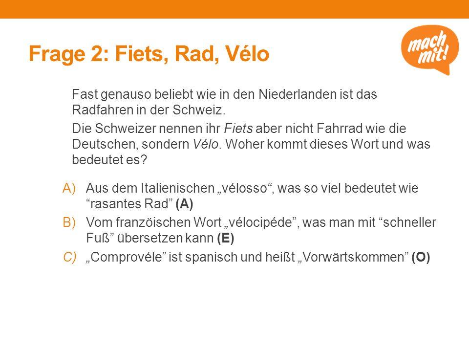 Frage 2: Fiets, Rad, Vélo Fast genauso beliebt wie in den Niederlanden ist das Radfahren in der Schweiz.