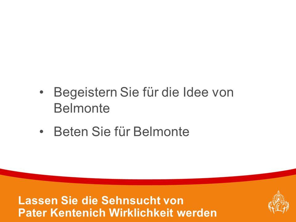 Textmasterformate durch Klicken bearbeiten 37 Lassen Sie die Sehnsucht von Pater Kentenich Wirklichkeit werden Begeistern Sie für die Idee von Belmonte Beten Sie für Belmonte