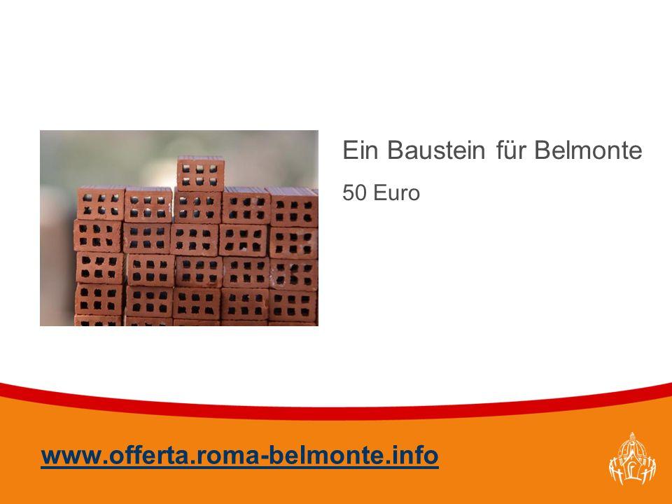 Textmasterformate durch Klicken bearbeiten 39 www.offerta.roma-belmonte.info Ein Baustein für Belmonte 50 Euro