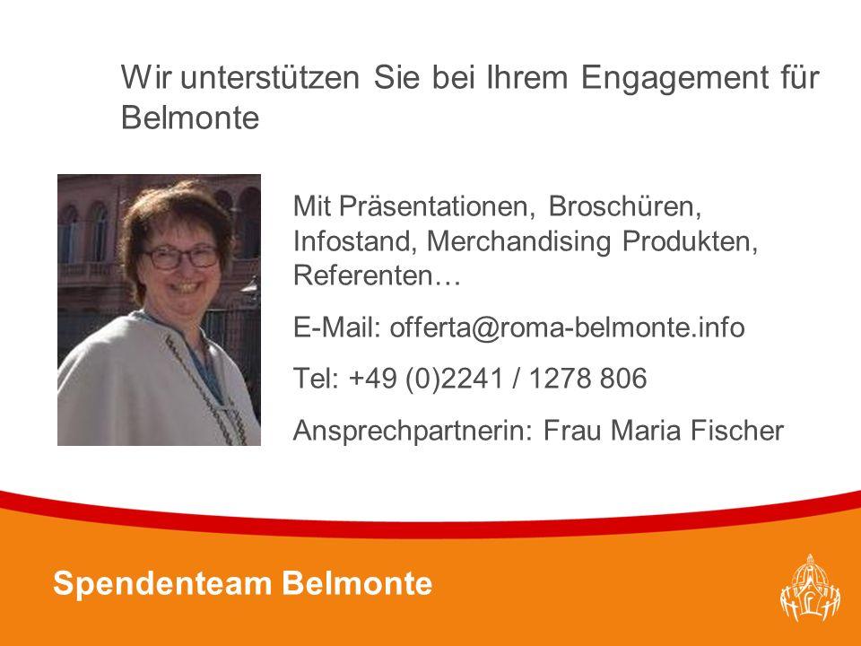 Textmasterformate durch Klicken bearbeiten 47 Wir unterstützen Sie bei Ihrem Engagement für Belmonte Mit Präsentationen, Broschüren, Infostand, Merchandising Produkten, Referenten… E-Mail: offerta@roma-belmonte.info Tel: +49 (0)2241 / 1278 806 Ansprechpartnerin: Frau Maria Fischer Spendenteam Belmonte