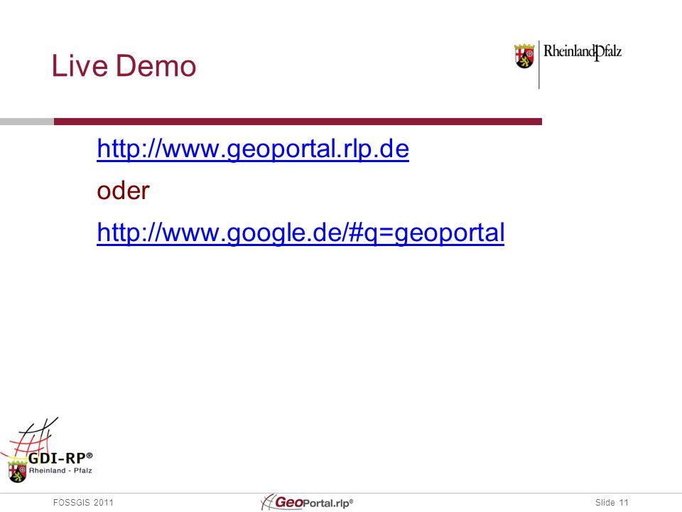 Slide 11 FOSSGIS 2011 Live Demo http://www.geoportal.rlp.de oder http://www.google.de/#q=geoportal