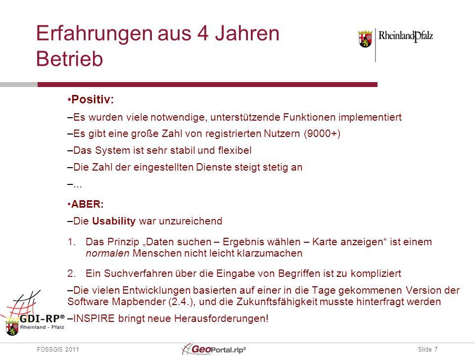 Slide 7 FOSSGIS 2011 Erfahrungen aus 4 Jahren Betrieb Positiv: –Es wurden viele notwendige, unterstützende Funktionen implementiert –Es gibt eine große Zahl von registrierten Nutzern (9000+) –Das System ist sehr stabil und flexibel –Die Zahl der eingestellten Dienste steigt stetig an –...