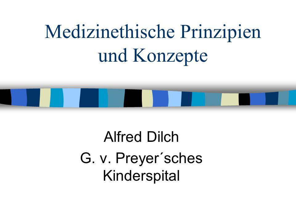 Medizinethische Prinzipien und Konzepte Alfred Dilch G. v. Preyer´sches Kinderspital