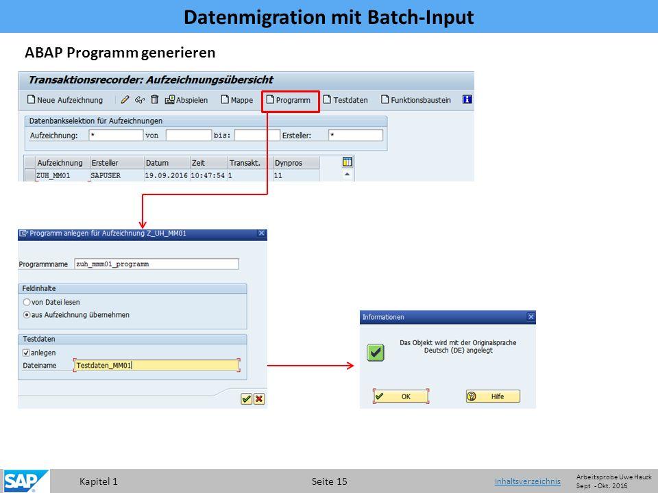 Kapitel 1 Seite 15 Datenmigration mit Batch-Input Inhaltsverzeichnis ABAP Programm generieren Arbeitsprobe Uwe Hauck Sept - Okt.