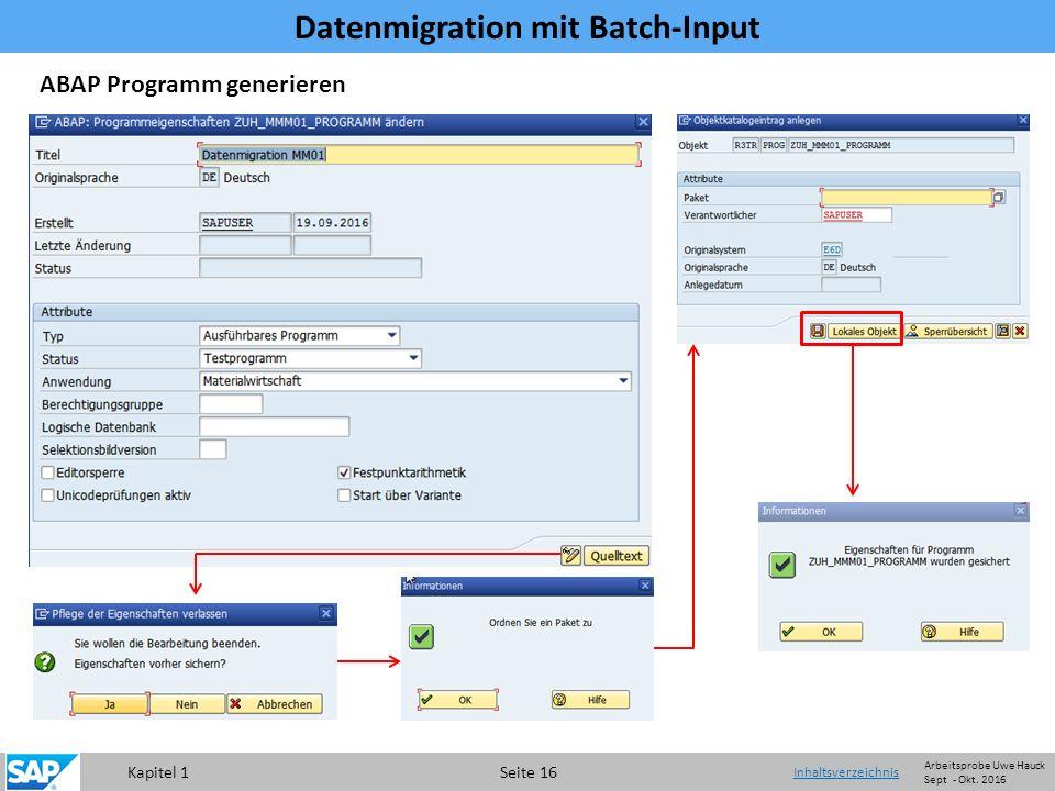 Kapitel 1 Seite 16 Datenmigration mit Batch-Input Inhaltsverzeichnis ABAP Programm generieren Arbeitsprobe Uwe Hauck Sept - Okt.