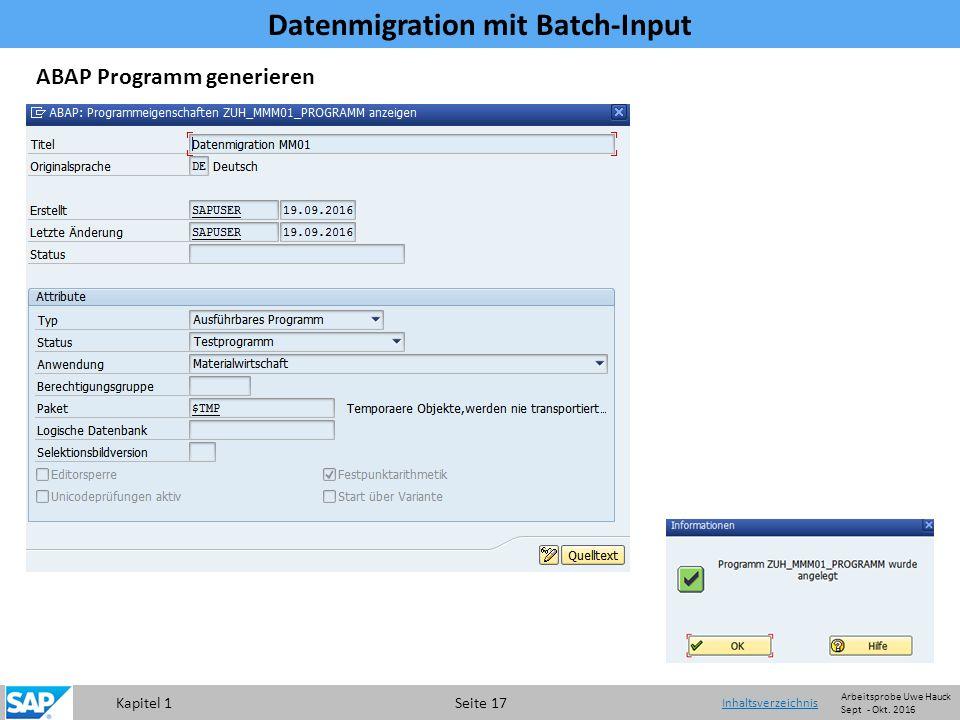 Kapitel 1 Seite 17 Datenmigration mit Batch-Input Inhaltsverzeichnis ABAP Programm generieren Arbeitsprobe Uwe Hauck Sept - Okt.