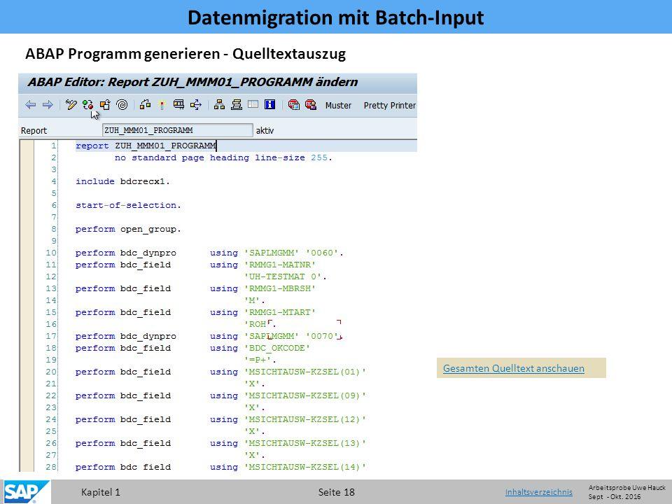 Kapitel 1 Seite 18 Datenmigration mit Batch-Input Inhaltsverzeichnis Gesamten Quelltext anschauen ABAP Programm generieren - Quelltextauszug Arbeitsprobe Uwe Hauck Sept - Okt.