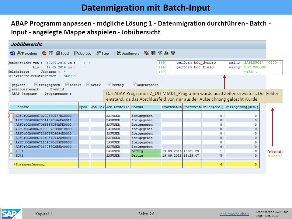 Kapitel 1 Seite 26 Datenmigration mit Batch-Input Inhaltsverzeichnis Das ABAP Programm Z_UH-MM01_Programm wurde um 3 Zeilen erweitert.