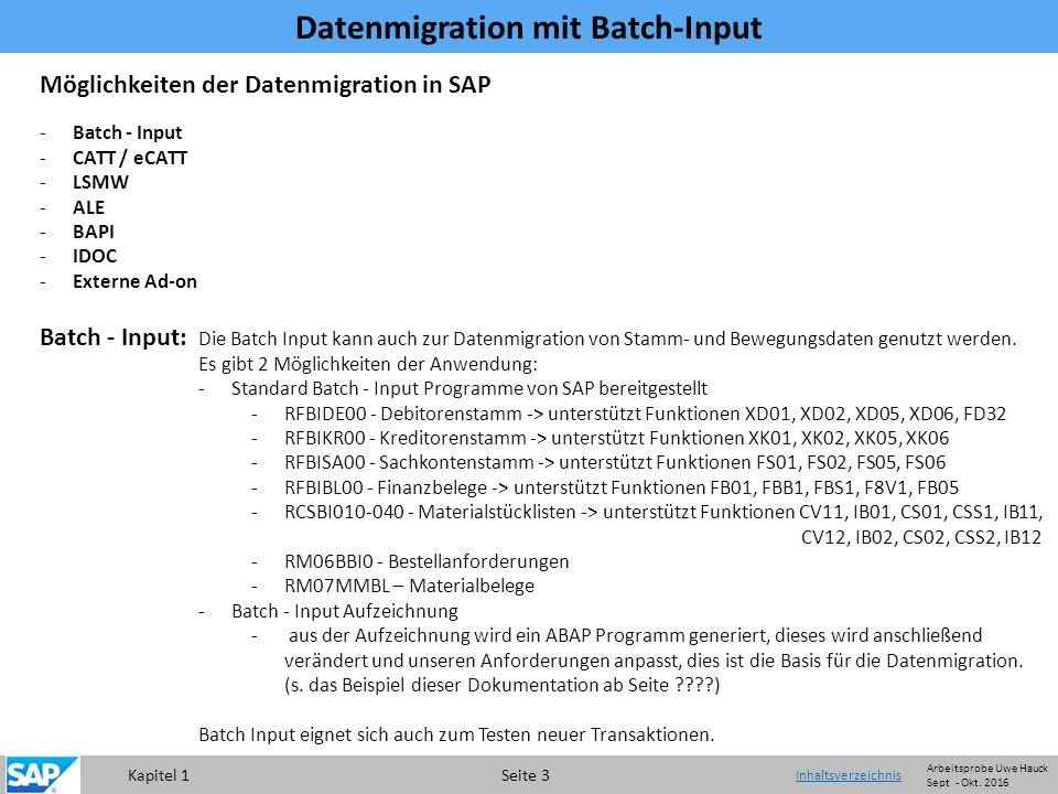 Kapitel 1 Seite 3 Inhaltsverzeichnis Datenmigration mit Batch-Input Die Batch Input kann auch zur Datenmigration von Stamm- und Bewegungsdaten genutzt werden.