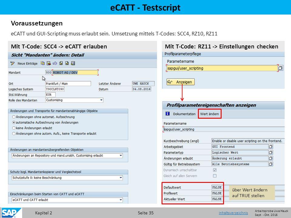 Kapitel 2 Seite 35 eCATT - Testscript Voraussetzungen Mit T-Code: SCC4 -> eCATT erlaubenMit T-Code: RZ11 -> Einstellungen checken eCATT und GUI-Scripting muss erlaubt sein.