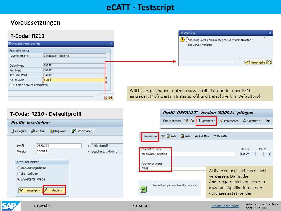 Kapitel 2 Seite 36 eCATT - Testscript Voraussetzungen Will ich es permanent nutzen muss ich die Parameter über RZ10 eintragen.