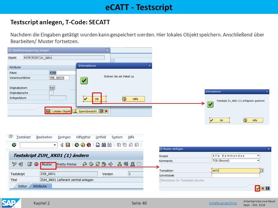 Kapitel 2 Seite 40 eCATT - Testscript Testscript anlegen, T-Code: SECATT Nachdem die Eingaben getätigt wurden kann gespeichert werden.