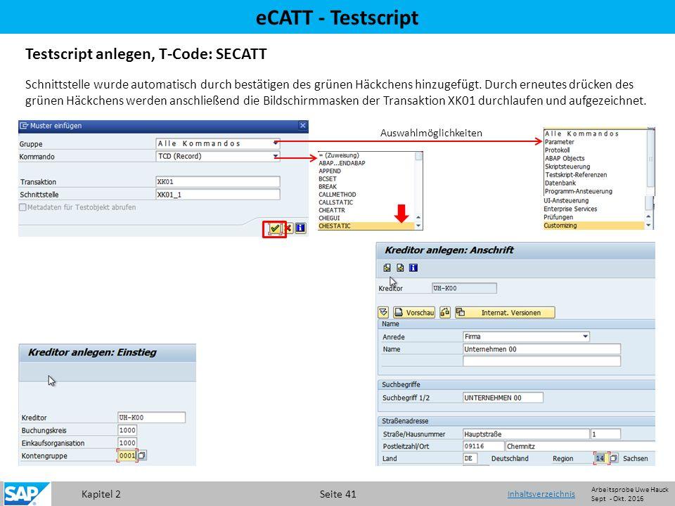 Kapitel 2 Seite 41 eCATT - Testscript Testscript anlegen, T-Code: SECATT Schnittstelle wurde automatisch durch bestätigen des grünen Häckchens hinzugefügt.
